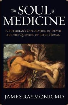 The soul of medicine by james raymond reviewed by jeffrey hatcher