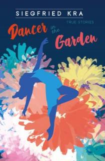 Dancer in the Garden by Siegfried Kra reviewed by jeffrey hatcher